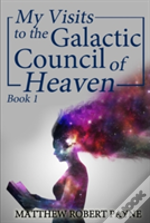 My Visits To The Galactic Council Of Heaven