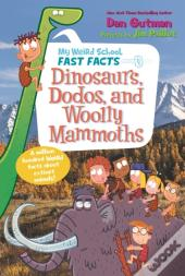 My Weird School Fast Facts: Dinosaurs, Dodos, And Woolly Mammoths