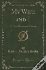 My Wife And I: Or Harry Henderson'S History (Classic Reprint)