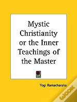 Mystic Christianity Or The Inner Teachings Of The Master (1907)