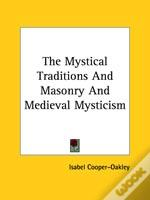Mystical Traditions And Masonry And Medieval Mysticism