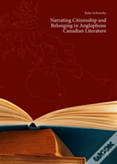 Narrating Citizenship And Belonging In Anglophone Canadian Literature