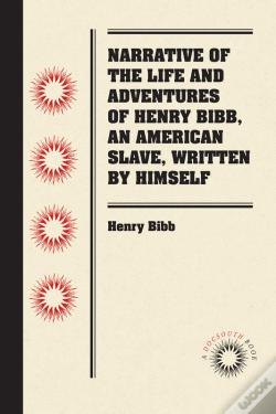 Wook.pt - Narrative Of The Life And Adventures Of Henry Bibb, An American Slave, Written By Himself