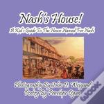 Nash'S House! A Kid'S Guide To The House Named For Nash