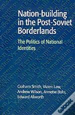 Nation-Building In The Post-Soviet Borderlands