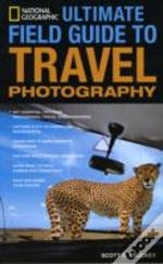 'National Geographic' Ultimate Field Guide To Travel Photography