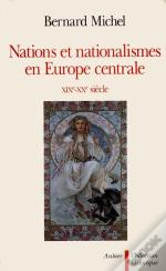 Nations Et Nationalismes En Europe Centrale, Xix-Xx Siecle