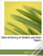 Natural History Of Intellect And Other P