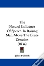 Natural Influence Of Speech In Raising Man Above The Brute Creation (1834)