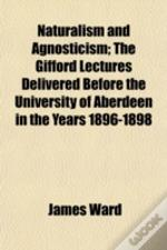 Naturalism And Agnosticism; The Gifford