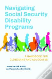Navigating Social Security Disability Programs: A Handbook For Clinicians And Advocates