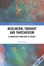 Neoliberal Thought And Thatcherism
