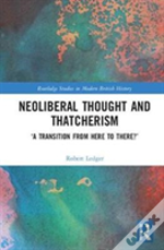 Neoliberal Thought And The Thatcher Government