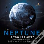 Neptune Is Too Far Away   Space For Kids