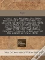 Neuues From Millaine And Spaine The Copy Of A Letter Written From Millaine To Venice, By Signior Padre, Concerning A Strange Prince, Called Prince Mammon, Who Is Lately Come Into That State