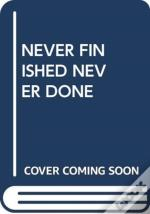 Never Finished Never Done
