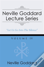 Neville Goddard Lecture Series, Volume Iv: (A Gnostic Audio Selection, Includes Free Access To Streaming Audio Book)