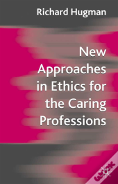 New Approaches In Ethics For The Caring Professions