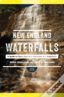 New England Waterfalls - A Guide To More Than 400 Cascades And Waterfalls