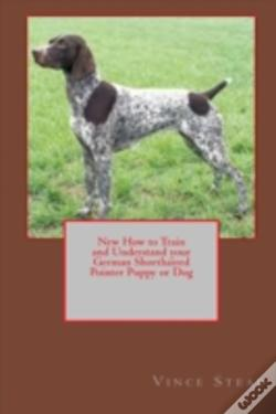 Wook.pt - New How To Train And Understand Your German Shorthaired Pointer Puppy Or Dog