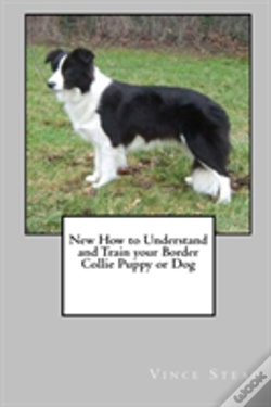 Wook.pt - New How To Understand And Train Your Border Collie Puppy Or Dog