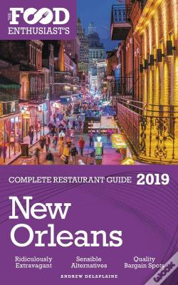Wook.pt - New Orleans - 2019 - The Food Enthusiast'S Complete Restaurant Guide