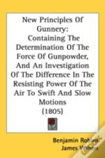 New Principles Of Gunnery: Containing Th