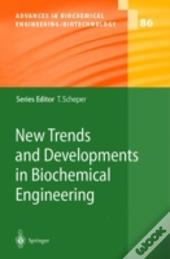 New Trends And Developments In Biochemical Engineering