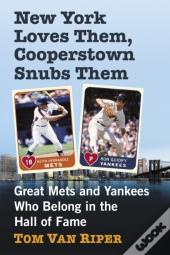 New York Loves Them, Cooperstown Snubs Them
