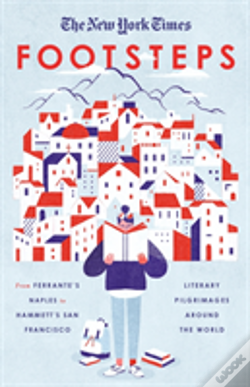 Wook.pt - New York Times: Footsteps From Ferrante'S Naples To Hammetti'S San Francisco, Literary Pilgrimages Around The World