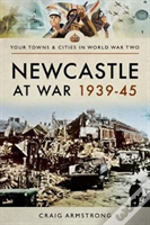 Newcastle At War 1939 - 1945