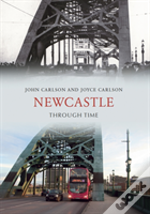 Newcastle Upon Tyne Through Time