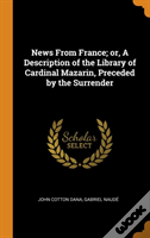News From France; Or, A Description Of The Library Of Cardinal Mazarin, Preceded By The Surrender