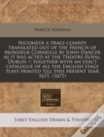 Nicomede A Tragi-Comedy Translated Out Of The French Of Monsieur Corneille By John Dancer As It Was Acted At The Theatre-Royal, Dublin /; Together Wit