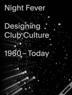 Wook.pt - Night Fever: A Design History Of Club Culture