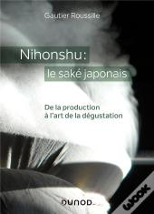 Nihonshu : Le Sake Japonais - De La Production A L'Art De La Degustation