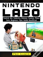 Nintendo Labo Switch, Kit, Vehicles, Robots, Variety, Piano, Sets, Beginner, Tips, Guide Unofficial