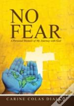 No Fear: A Personal Memoir Of My Journey