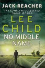 No Middle Name: Jack Reacher Story Collection