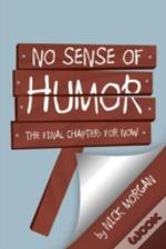 No Sense Of Humor: The Final Chapter: For Now