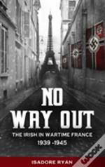 No Way Out The Irish In Wartime France