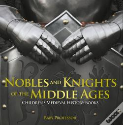 Wook.pt - Nobles And Knights Of The Middle Ages-Children'S Medieval History Books