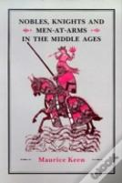Nobles, Knights And Men-At-Arms In The Middle Ages