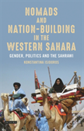 Nomads And Nation Building In The Western Sahara