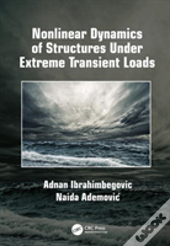 Nonlinear Dynamics Of Structures Under Extreme Transient Loads