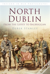 North Dublin In Old Photographs