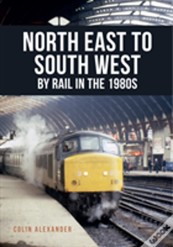 Wook.pt - North East To South West By Rail In The 1980s
