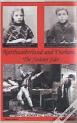 Northumberland And Durham....The Sinister Side
