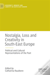 Nostalgia, Loss And Creativity In South-East Europe