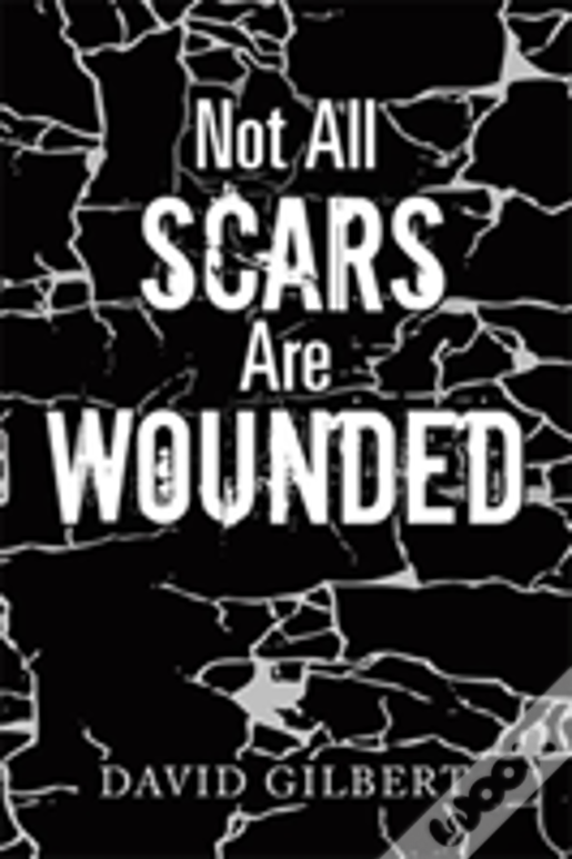 Not All Scars Are Wounded